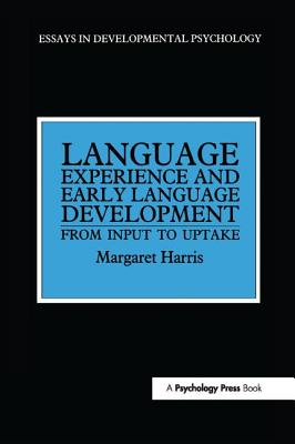Language Experience and Early Language Development: From Input to Uptake - Harris, Margaret