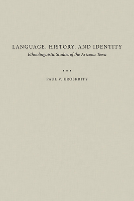 Language, History, and Identity: Ethnolinguistic Studies of the Arizona Tewa - Kroskrity, Paul V