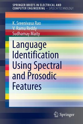 Language Identification Using Spectral and Prosodic Features - Rao, K Sreenivasa