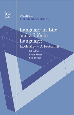 Language in Life, and a Life in Language: Jacob Mey - A Festschrift - Turner, Ken (Editor)