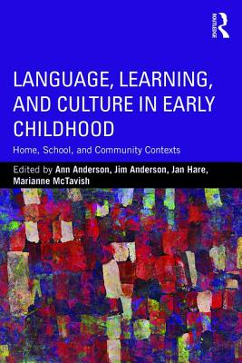 Language, Learning, and Culture in Early Childhood: Home, School, and Community Contexts - Anderson, Ann (Editor), and Anderson, Jim (Editor), and Hare, Jan (Editor)