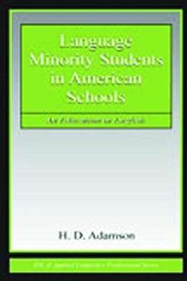 Language Minority Students in American Schools: An Education in English - Adamson, H D