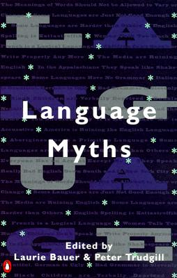 Language Myths - Bauer, Laurie, Professor (Editor), and Trudgill, Peter (Editor)