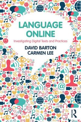 Language Online: Investigating Digital Texts and Practices - Barton, David, and Lee, Carmen