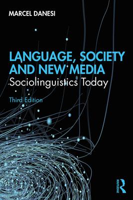 Language, Society, and New Media: Sociolinguistics Today - Danesi, Marcel