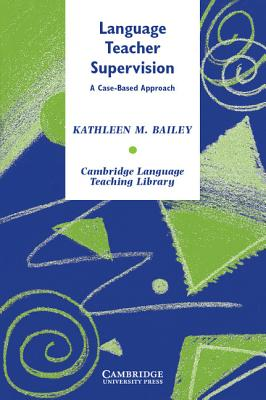 Language Teacher Supervision: A Case-Based Approach - Bailey, Kathleen M