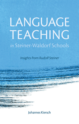 Language Teaching in Steiner-Waldorf Schools: Insights from Rudolf Steiner - Kiersch, Johannes, and Skillen, Norman (Translated by)