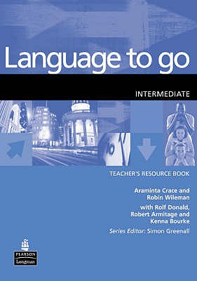 Language to Go Intermediate Teachers Resource Book - Wileman, Robin, and Crace, Araminta