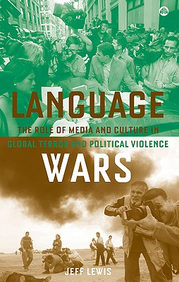Language Wars: The Role of Media and Culture in Global Terror and Political Violence - Lewis, Jeff