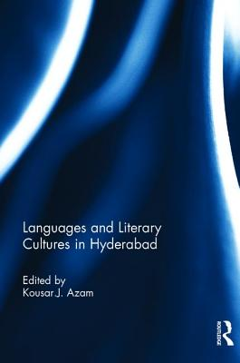 Languages and Literary Cultures in Hyderabad - Azam, Kousar J. (Editor)