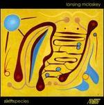 Lansing McLoskey: Sixth Species