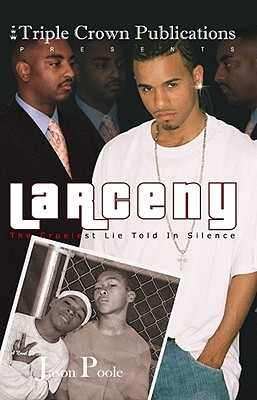 Larceny: The Cruelest Lie Told in Silence: Triple Crown Publications Presents - Poole, Jason, and Jackson, Kathleen (Editor)