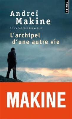L'archipel d'une autre vie - Makine, Andrei