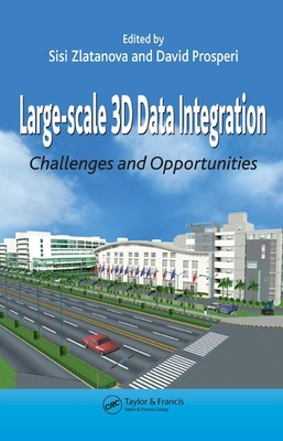 Large-Scale 3D Data Integration: Challenges and Opportunities - Zlatanova, Sisi (Editor)