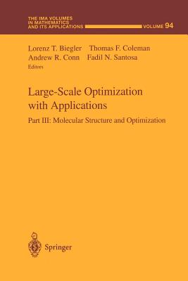 Large-Scale Optimization with Applications: Part III: Molecular Structure and Optimization - Biegler, Lorenz T. (Editor), and Coleman, Thomas F. (Editor), and Conn, Andrew R. (Editor)