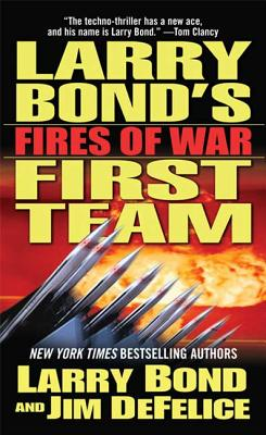 Larry Bond's First Team: Fires of War - Bond, Larry, and DeFelice, Jim
