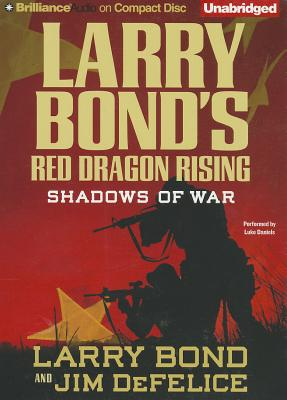 Larry Bond's Red Dragon Rising: Shadows of War - Bond and Jim DeFelice, Larry, and Daniels, Luke (Read by)