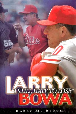 Larry Bowa: I Still Hate to Lose - Bloom, Barry M, and Bowa, Larry