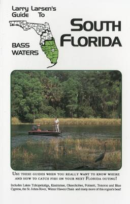 Larry Larsen's Guide to North Florida Bass Waters - Larsen, Larry, Dr.