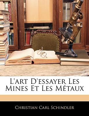 L'Art d'Essayer Les Mines Et Les M?taux - Schindler, Christian Carl