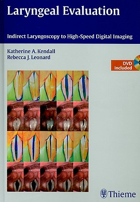 Laryngeal Evaluation: Indirect Laryngoscopy to High-Speed Digital Imaging - Kendall, Katherine A (Editor)