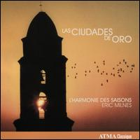 Las Ciudades de Oro - David Jacques (guitar); Elaine Lachica (soprano); Hélène Brunet (soprano); Joel Gonzalez (tenor); L'Harmonie des Saisons;...