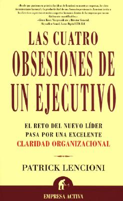 Las Cuatro Obsesione de Un Ejectivo: The Four Obsessions of an Extraordinary Executive - Lencioni, Patrick M