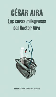 Las Curas Milagrosas del Doctor Aira - Aira, Cesar