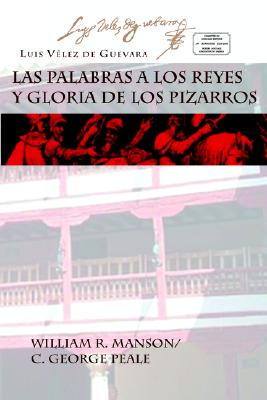 Las Palabras a Los Reyes y Gloria de Los Pizarros - Velez de Guevara, Luis, and Manson, William R (Editor), and Peale, C George (Editor)