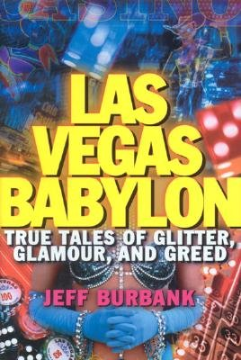 Las Vegas Babylon: True Tales of Glitter, Glamour, and Greed - Burbank, Jeff