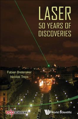 Laser: 50 Years Of Discoveries - Bretenaker, Fabien, and Treps, Nicolas