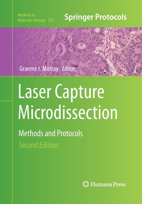 Laser Capture Microdissection: Methods and Protocols - Murray, Graeme I (Editor)