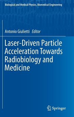 Laser-Driven Particle Acceleration Towards Radiobiology and Medicine - Giulietti, Antonio (Editor)