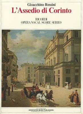 L'Assedio Di Corinto (the Siege of Corinth): Vocal Score - Rossini, Gioacchino (Composer)