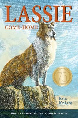 Lassie Come-Home 75th Anniversary Edition - Knight, Eric, and Martin, Ann M (Contributions by)