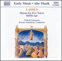 Lassus: Masses for Five Voices; Infelix ego - Oxford Camerata; Jeremy Summerly (conductor)