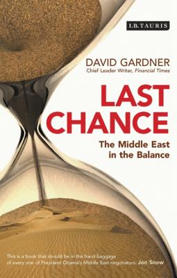 Last Chance: The Middle East in the Balance - Gardner, David