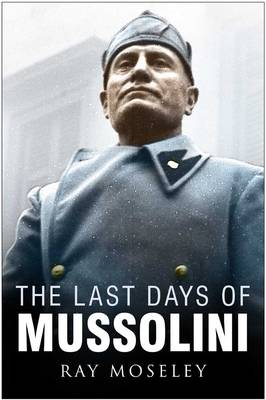 Last Days of Mussolini - Moseley, Ray, Mr.