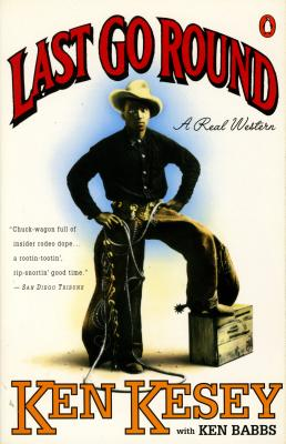 Last Go Round: A Real Western - Kesey, Ken, and Babbs, Ken
