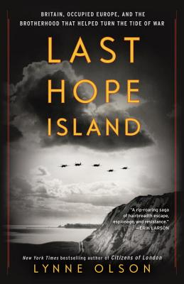 Last Hope Island: Britain, Occupied Europe, and the Brotherhood That Helped Turn the Tide of War - Olson, Lynne