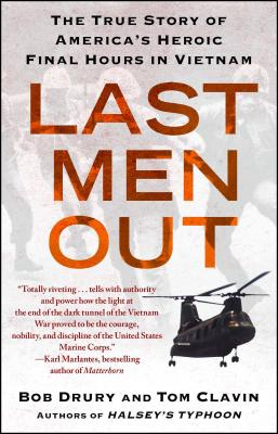Last Men Out: The True Story of America's Heroic Final Hours in Vietnam - Drury, Bob, and Clavin, Tom