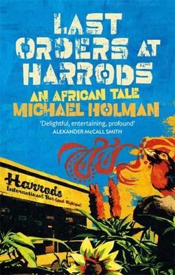 Last Orders at Harrods: An African Tale - Holman, Michael