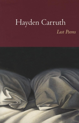 Last Poems - Carruth, Hayden, and Haxton, Brooks (Afterword by), and Dobyns, Stephen (Introduction by)
