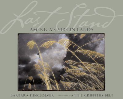 Last Stand: America's Virgin Lands - Kingsolver, Barbara, and Griffiths, Annie (Photographer)