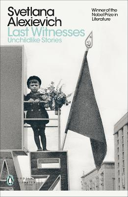 Last Witnesses: Unchildlike Stories - Alexievich, Svetlana, and Pevear, Richard (Translated by), and Volokhonsky, Larissa (Translated by)