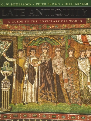 Late Antiquity: A Guide to the Postclassical World - Bowersock, G W (Editor), and Brown, Peter, Dr., (Pa (Editor), and Grabar, Oleg (Editor)