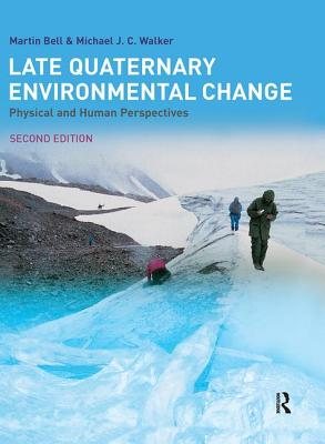 Late Quaternary Environmental Change: Physical and Human Perspectives - Bell, Martin, and Walker, Michael J. C.