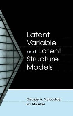 Latent Variable and Latent Structure Models - Marcoulide