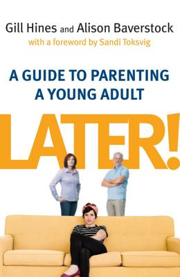 Later!: A guide to parenting a young adult - Hines, Gill, and Baverstock, Alison, and Toksvig, Sandi (Foreword by)