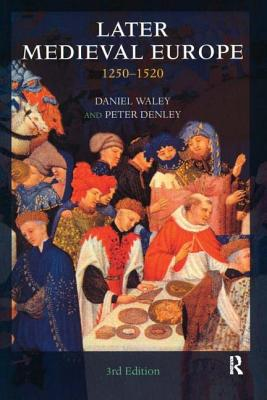 Later Medieval Europe: 1250-1520 - Waley, Daniel, and Denley, Peter